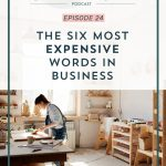 Episode 24: The Six Most Expensive Words in Business