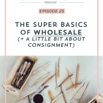 Episode 25: The Super Basics of Wholesale (+ a little bit about consignment)