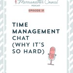 Episode 31: Time Management Chat (why it's so hard)
