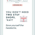 Episode 39: You Don't Need Two Etsy Shops, 'kay?