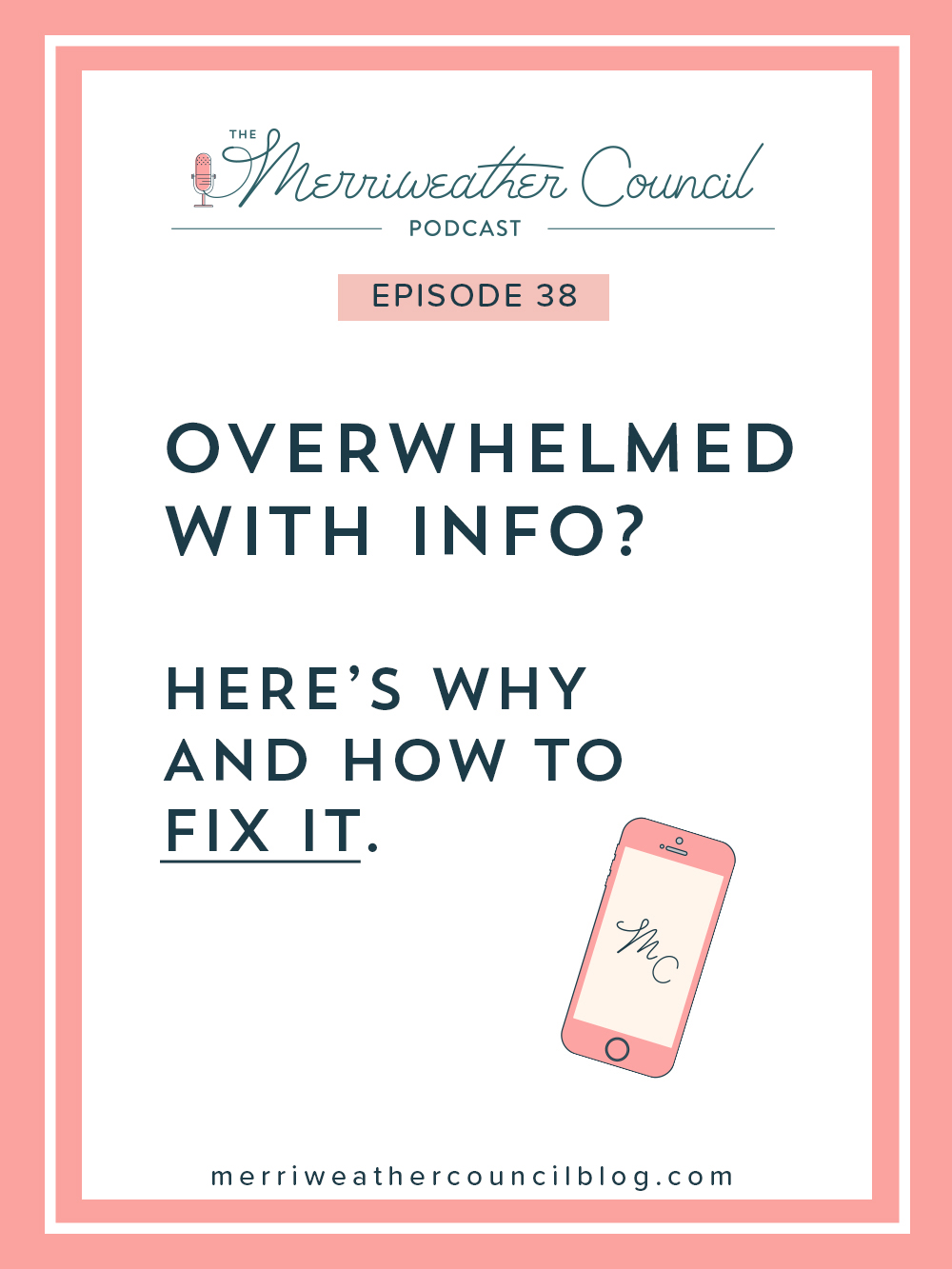 Episode 38: Overwhelmed with info? Here's Why and How to Fix it | The Merriweather Council Podcast