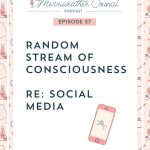 Episode 37: Random Stream of Consciousness re: Social Media
