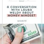 Episode 053: Money Mindset with Laura Weldy