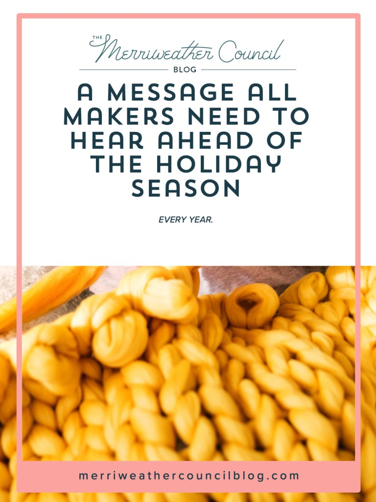 A Message All Makers Need to Hear Ahead of the Holiday Season | The Merriweather Council Blog