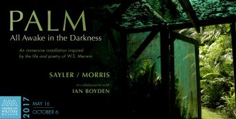 "Sayler / Morris and Ian Boyden to open Merwin-Inspired ""Palm: All Awake in the Darkness"" at the American Writers Museum"