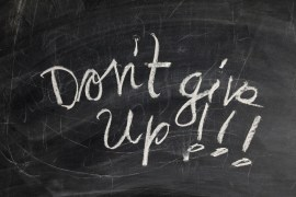 Don't give up, persistence, always pray