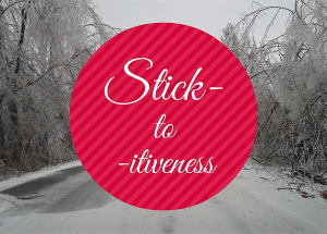Stick-to-itiveness