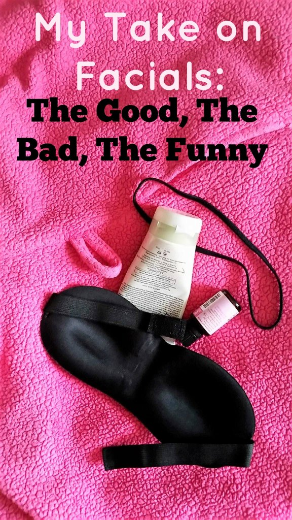 My Take on Facials: The Good, The Bad, The Funny