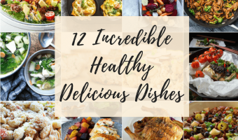12 Incredible Healthy Delicious Dishes