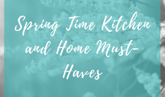 Spring Time Kitchen and Home Must-Haves Feature