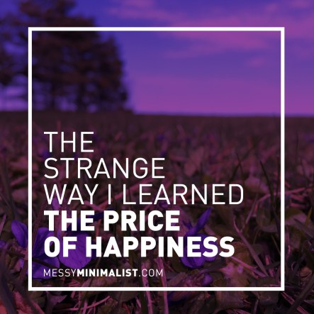 the price of happiness | Messy Minimalist