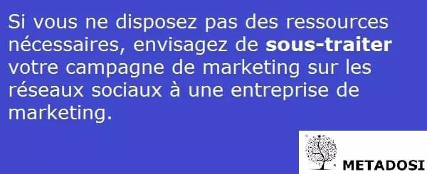Si vous ne disposez pas des ressources nécessaires, envisagez de faire appel à une agence de marketing sur les réseaux sociaux.