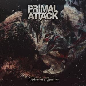 Primal Attack - Heartless Oppressor