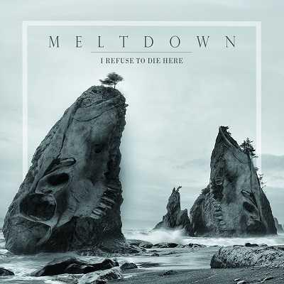 Meltdown presentan I Refuse To Die Here