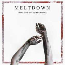 Meltdown escucha «From This Day To The Grave»