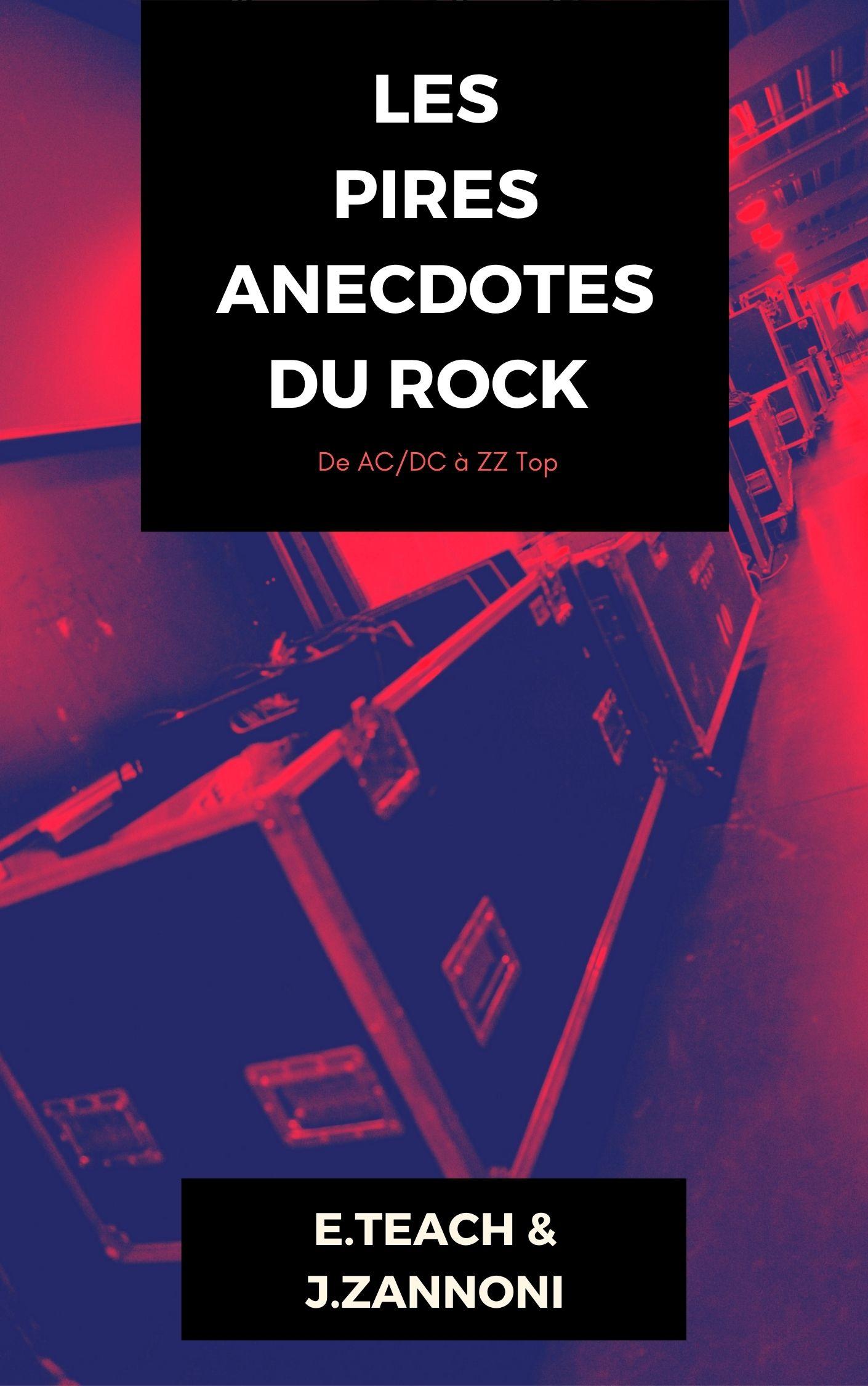 E.TEACH & J. ZANNONI- Les Pires Anecdotes Du Rock: De AC/DC à ZZ Top