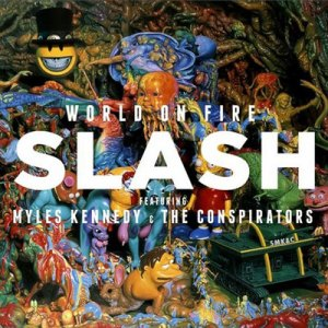 SLASH FT. MYLES KENNEDY AND THE CONSPIRATORS<br/>World On Fire