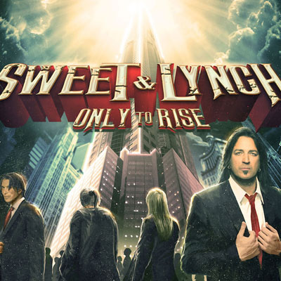 SWEET & LYNCH<br/>Only To Rise