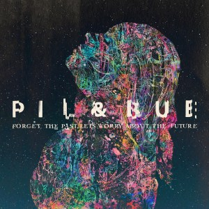 PIL&BUE <br/> Forget The Past, Let's Worry's  About The Future