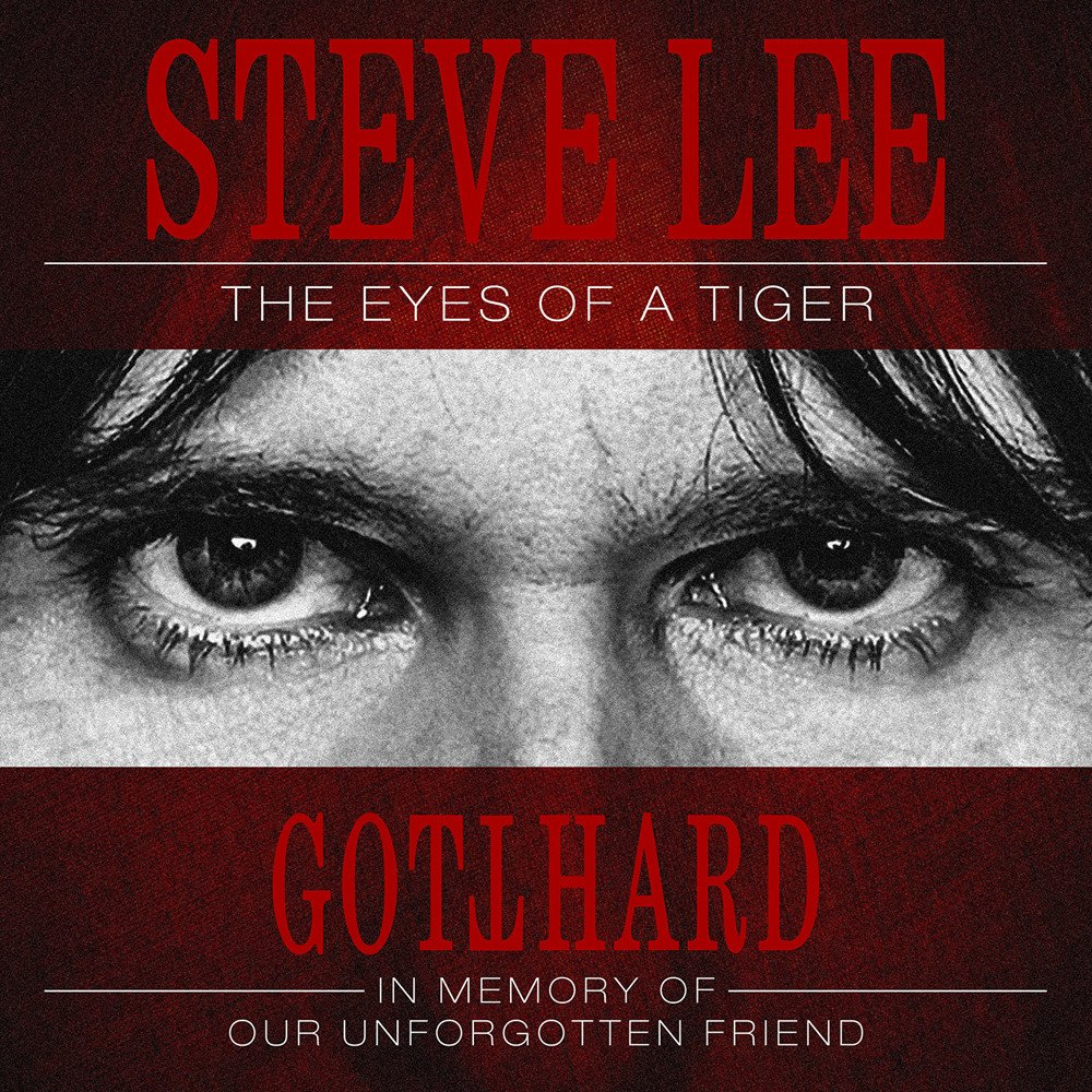 GOTTHARD / STEVE LEE : The Eyes Of A Tiger – A Gotthard tribute to our unforgotten friend