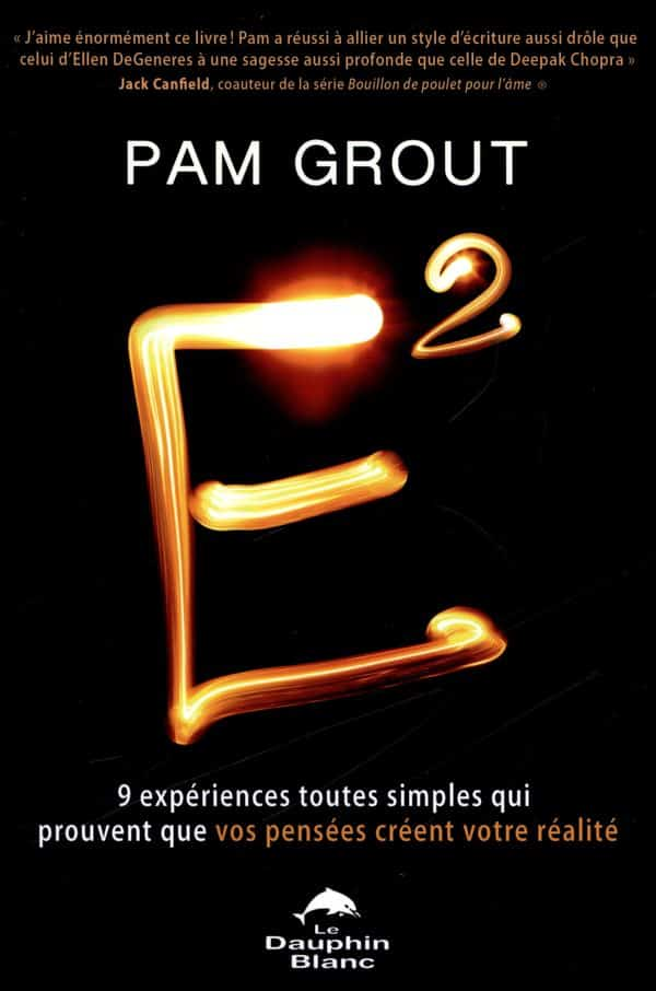 E² : 9 expériences toutes simples qui prouvent que vos pensées créent votre réalité