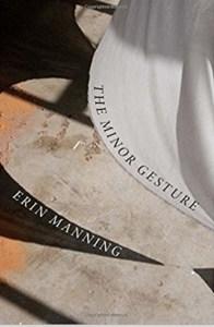 The Minor Gesture, by Erin Manning