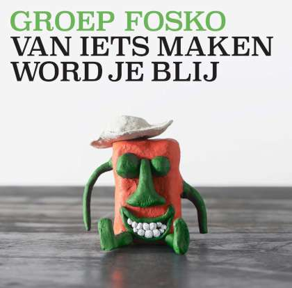 Groep Fosko - Van Iets Maken Word Je Blij