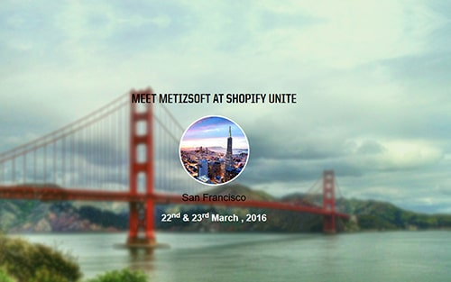 Meet Metizsoft at Shopify Unite San Francisco