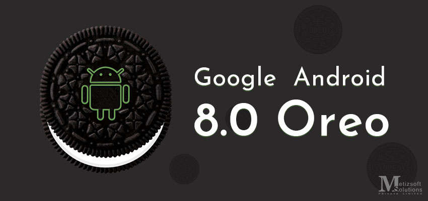 How Cool is Google Android 8.0 Oreo Going to be? Let's See!