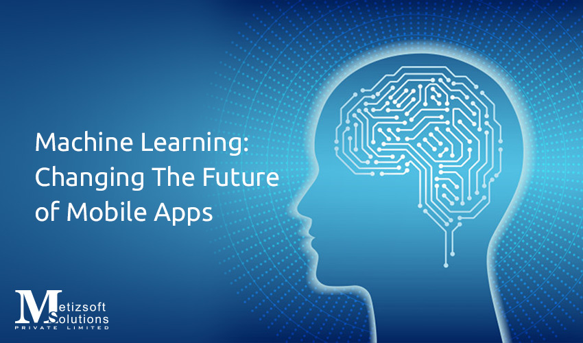 Machine Learning : A Revolution in the Field of Mobile App Development!