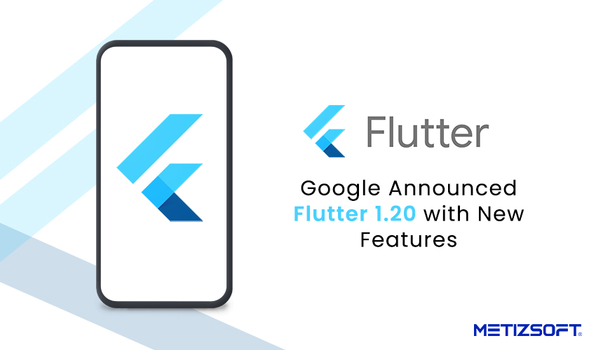 Google Has Released Flutter 1.20 Stable – Let's See What It's All About.