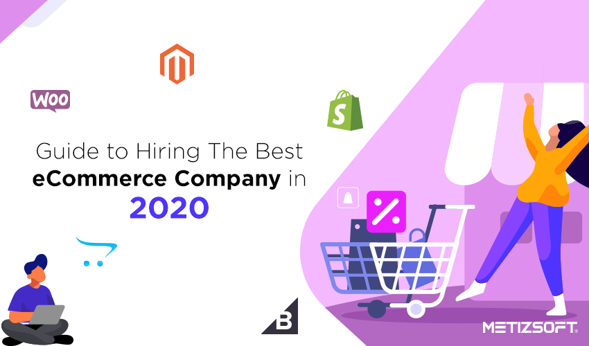 Guide To Hiring The Best eCommerce Development Company In 2020.
