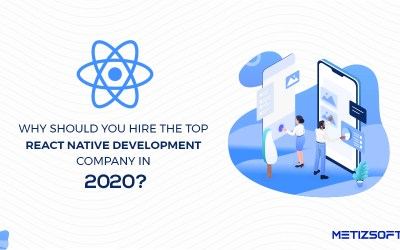 Why Should You Hire The Top React Native Development Company in 2020? How will It Impact Your Business?