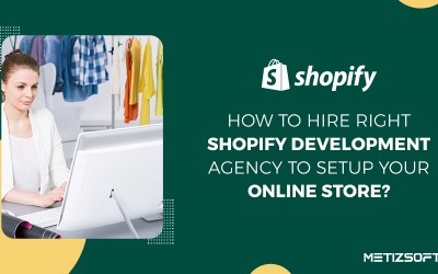 How to Hire The Top Shopify Development Agency India To Setup Your Online Store?