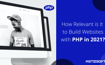 How Relevant is It to Build Websites with PHP in 2021?