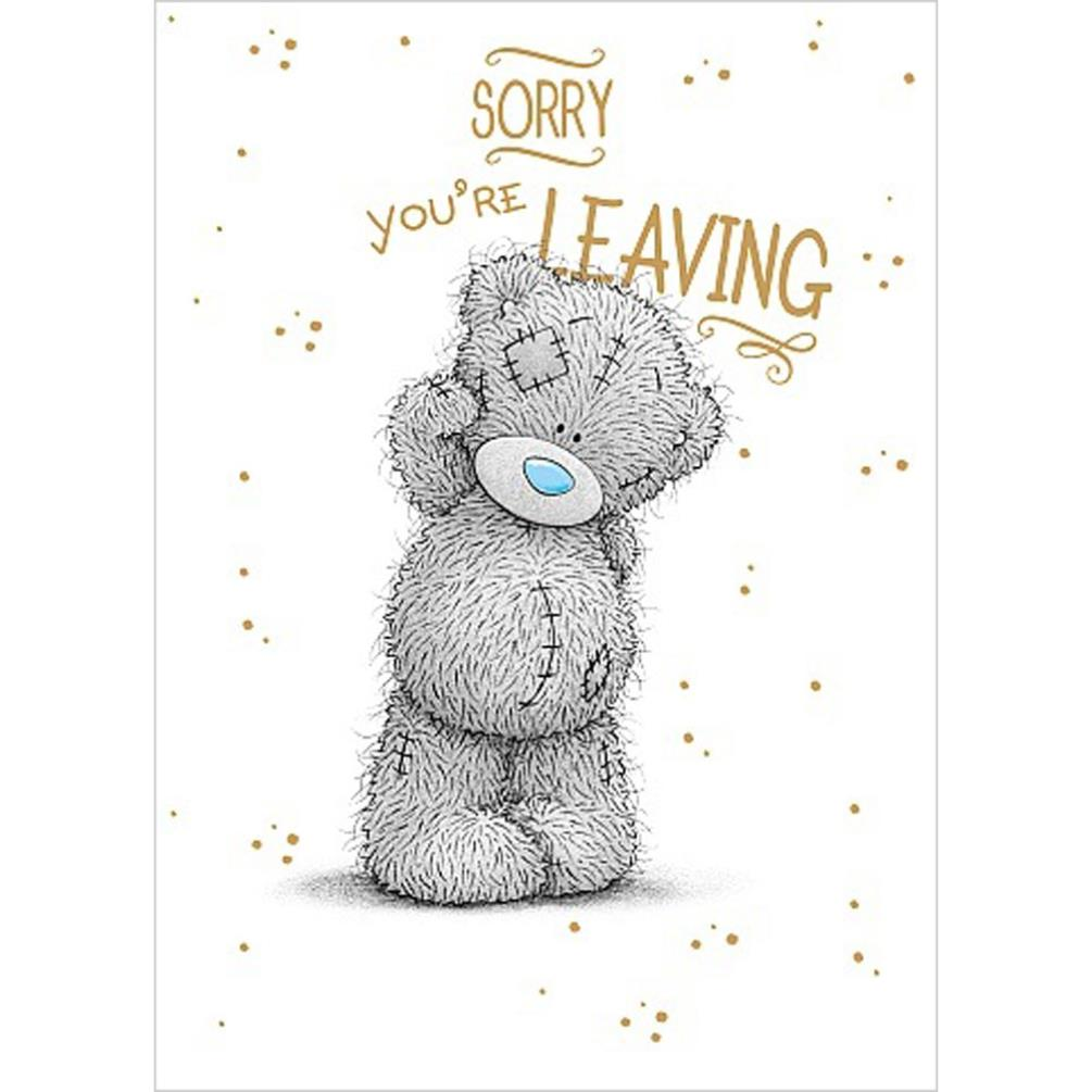 Sorry Youre Leaving Me To You Bear Card A01SS531 Me
