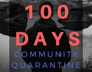 Day 100: Living in community quarantine