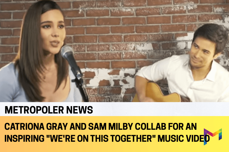 "Miss Universe Catriona Gray and Sam Milby collab for ""We're in This Together"" to support Young Focus Philippines' ""Quality Education for All"" campaign - Metropoler"