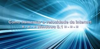 Como aumentar a velocidade da internet no Windows 8.1