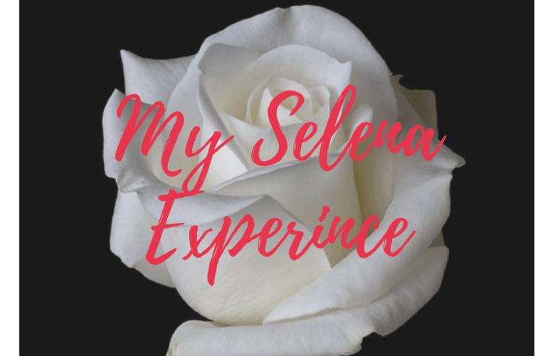 My Selena Experience
