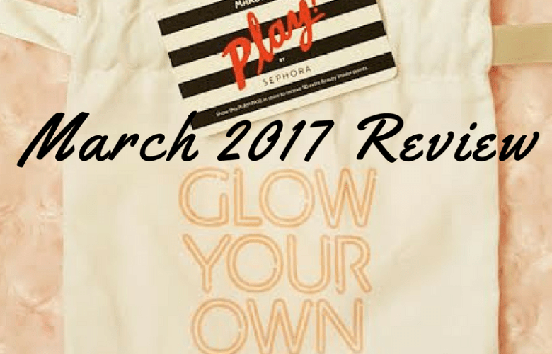Sephora PLAY! - March Review