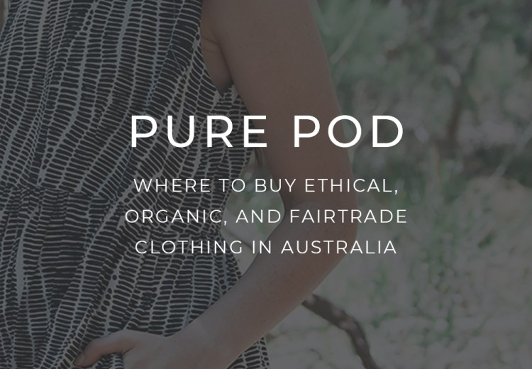 Pure Pod Ethical Fairtrade Australian Fashion