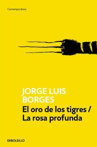 El oro de los tigres / La rosa profunda - Jorge Luis Borges