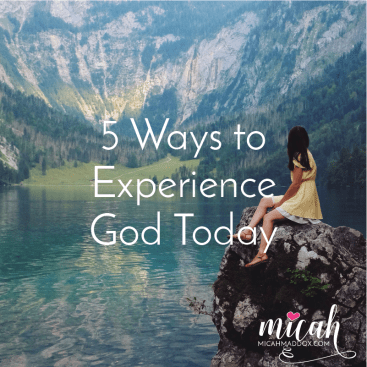 5 Ways to Experience God Today