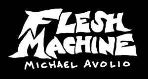 FLESH MACHINE - MICHAEL AVOLIO