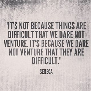 It's not because things are difficult Seneca quote