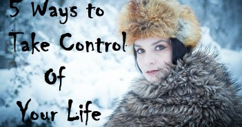 5 Ways to Take Control of Your Life