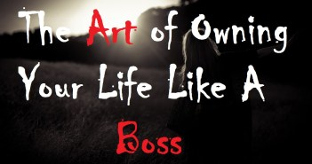 The Art of Owning Your Life like a Boss