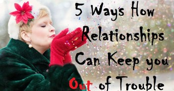 5 Ways How Relationships Can Keep You Out of Trouble