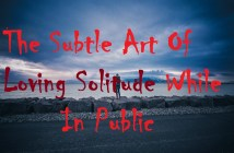 The Subtle Art of Loving Solitude While in Public
